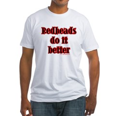 """""""Redheads do it better!"""" Fitted T-Shirt"""