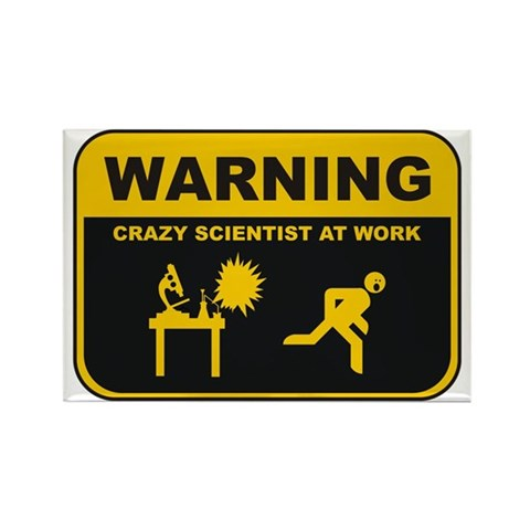 Warning! Crazy Scientist At Work