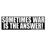 War Is Sometimes The Answer Bumper Sticker