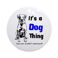 Its a Dog Thing Ornament (Round)