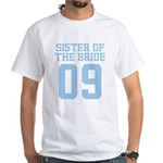 Sister of Bride 09 White T-Shirt