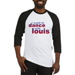 I want to Dance with Louis Baseball Jersey