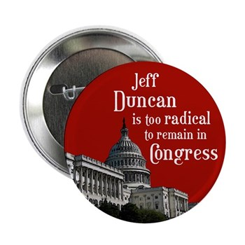 Jeff Duncan is too radical to remain in Congress button