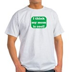 I Think My Mom Is Cool Ash Grey T-Shirt
