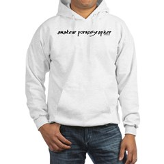 Amateur Pornographer Hooded Sweatshirt