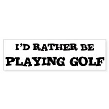 Ide rather be golfing bumper sticker