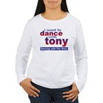I want to Dance with Tony Women's Long Sleeve T-Sh